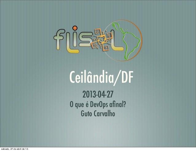 Ceilândia/DF2013-04-27O que é DevOps afinal?Guto Carvalhosábado, 27 de abril de 13