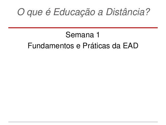O que é Educação a Distância? Semana 1 Fundamentos e Práticas da EAD