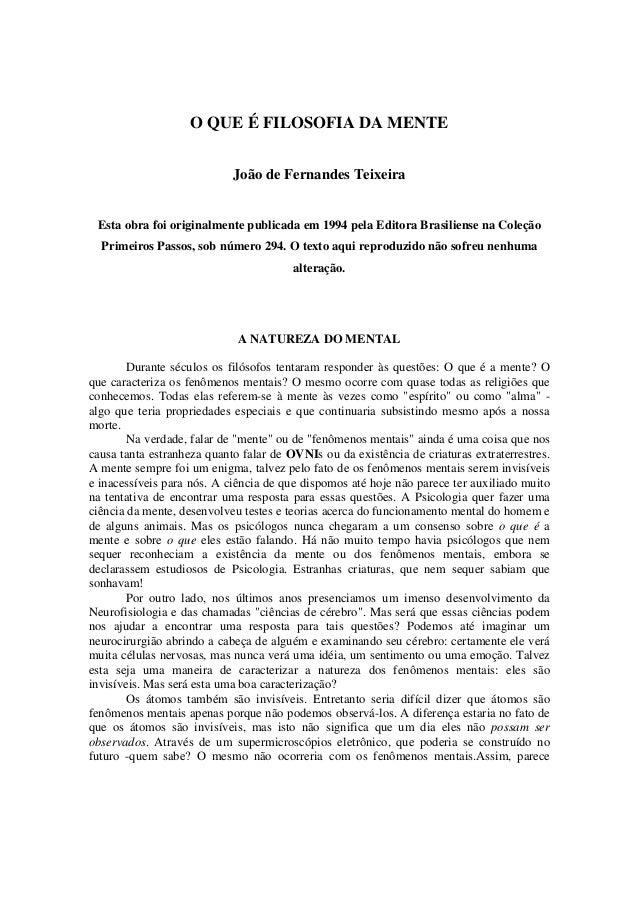 O QUE É FILOSOFIA DA MENTE João de Fernandes Teixeira  Esta obra foi originalmente publicada em 1994 pela Editora Brasilie...