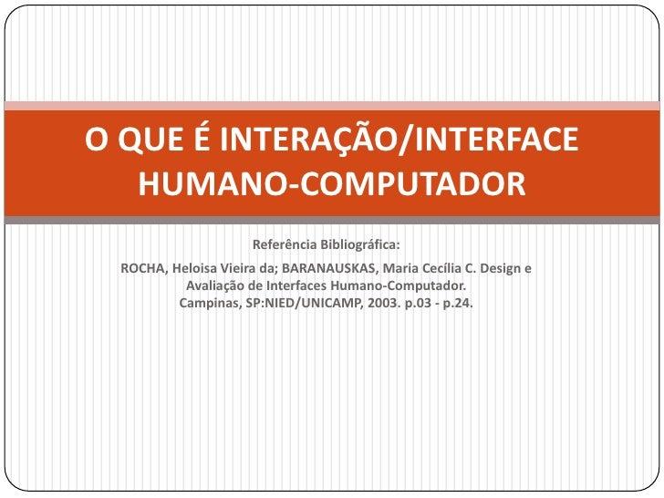 Referência Bibliográfica:<br />ROCHA, Heloisa Vieira da; BARANAUSKAS, Maria Cecília C. Design e Avaliação de Interfaces Hu...