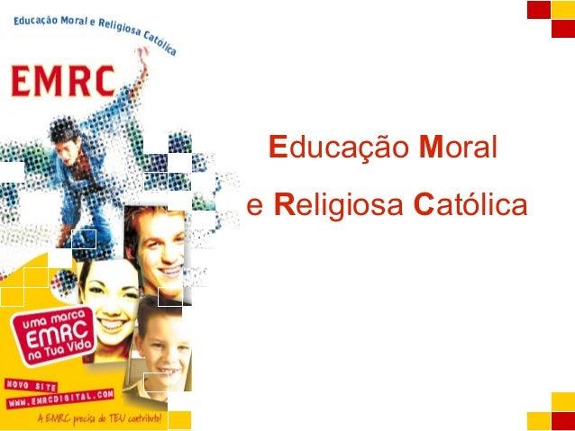 A EMRCA EMRC Educação Moral e Religiosa Católica