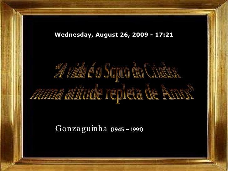 """Wednesday, August 26, 2009  -  17:20 Gonzaguinha  (1945 – 1991)   """"A vida é o Sopro do Criador  numa atitude repleta de Am..."""