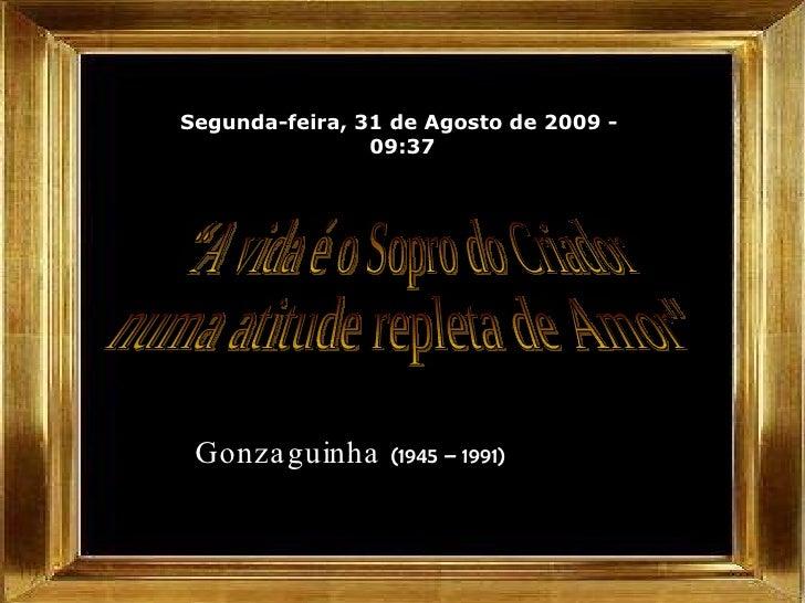 """Segunda-feira, 31 de Agosto de 2009  -  09:36 Gonzaguinha  (1945 – 1991)   """"A vida é o Sopro do Criador  numa atitude repl..."""