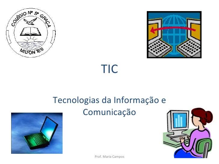 TIC Tecnologias da Informação e Comunicação Prof. Maria Campos