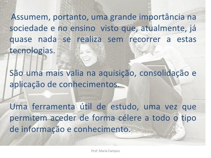 Prof. Maria Campos Assumem, portanto, uma grande importância na sociedade e no ensino  visto que, atualmente, já quase nad...