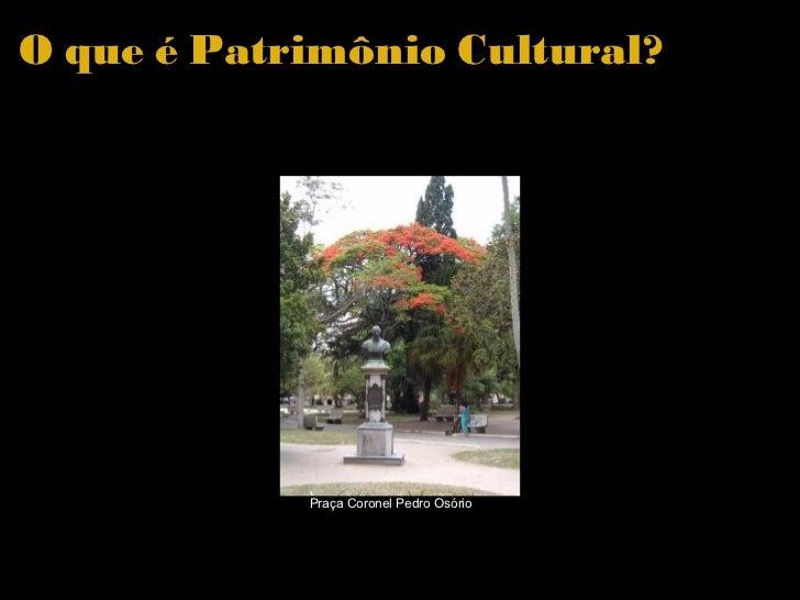 O que é Patrimônio Cultural?  Praça Coronel Pedro Osório