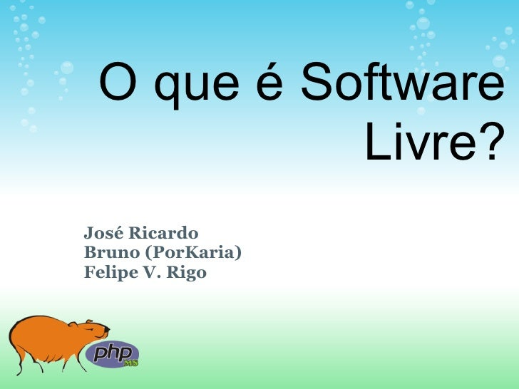 O que é Software            Livre? José Ricardo Bruno (PorKaria) Felipe V. Rigo