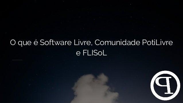 O que é Software Livre, Comunidade PotiLivre e FLISoL