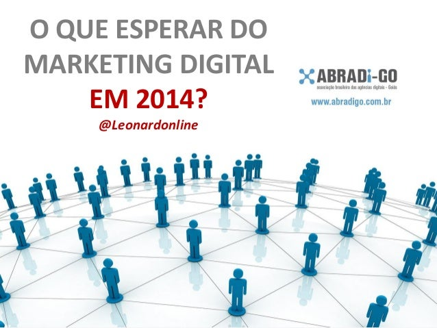 O QUE ESPERAR DO MARKETING DIGITAL EM 2014? @Leonardonline