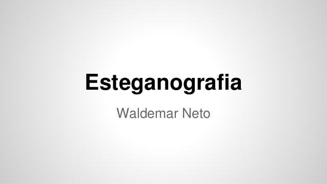 Esteganografia  Waldemar Neto