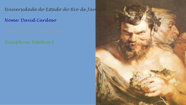 Universidade do Estado do Rio de Janeiro Nome: David Cardoso Matrícula: 201310215411 Disciplina: Estética I
