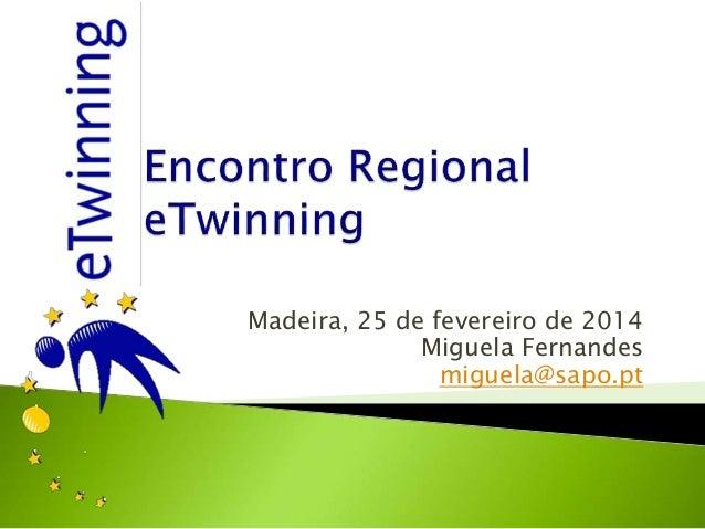 Madeira, 25 de fevereiro de 2014 Miguela Fernandes miguela@sapo.pt