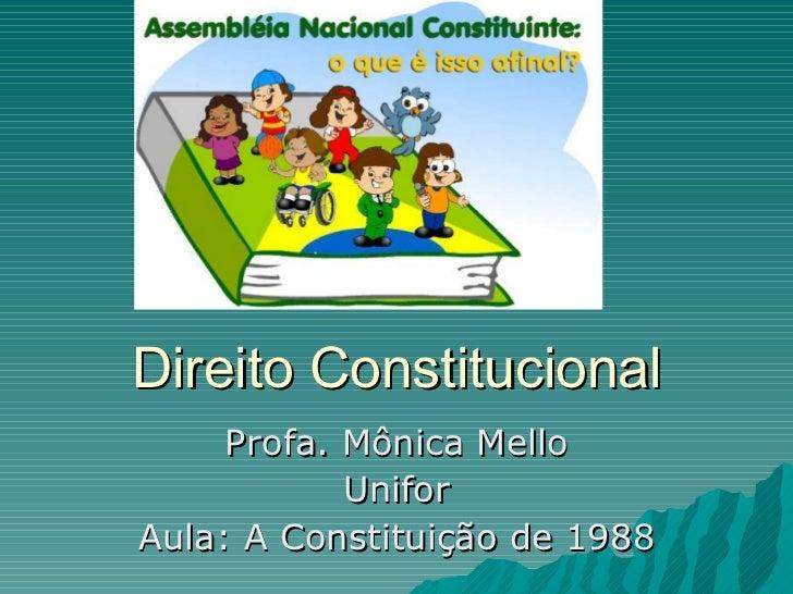 Direito Constitucional Profa. Mônica Mello Unifor Aula: A Constituição de 1988