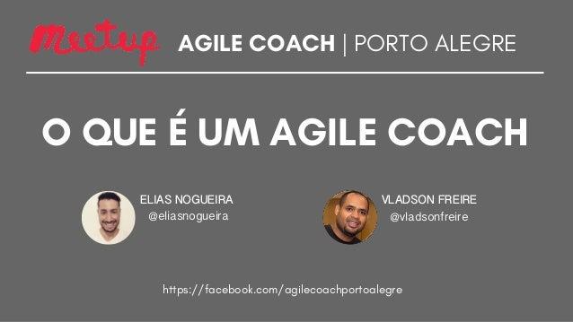 AGILE COACH | PORTO ALEGRE O QUE É UM AGILE COACH ELIAS NOGUEIRA VLADSON FREIRE https://facebook.com/agilecoachportoalegre...