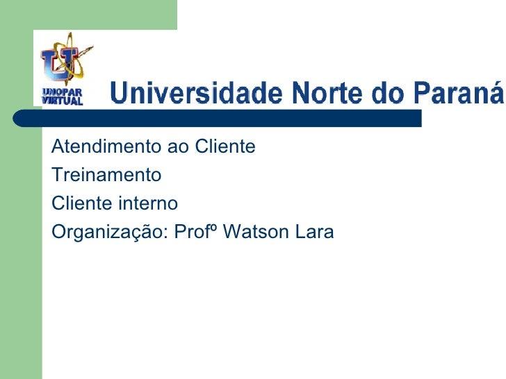 <ul><li>Atendimento ao Cliente </li></ul><ul><li>Treinamento  </li></ul><ul><li>Cliente interno </li></ul><ul><li>Organiza...