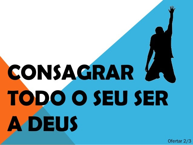 CONSAGRARTODO O SEU SERA DEUSOfertar 2/3