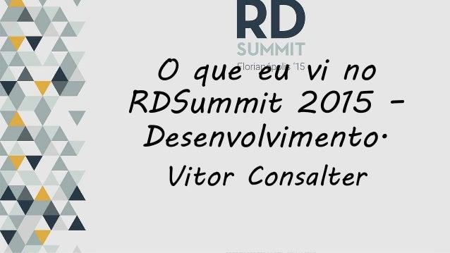 O que eu vi no RDSummit 2015 – Desenvolvimento. Vitor Consalter