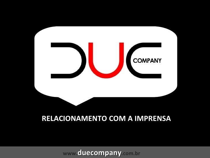 RELACIONAMENTO COM A IMPRENSA www. duecompany .com.br