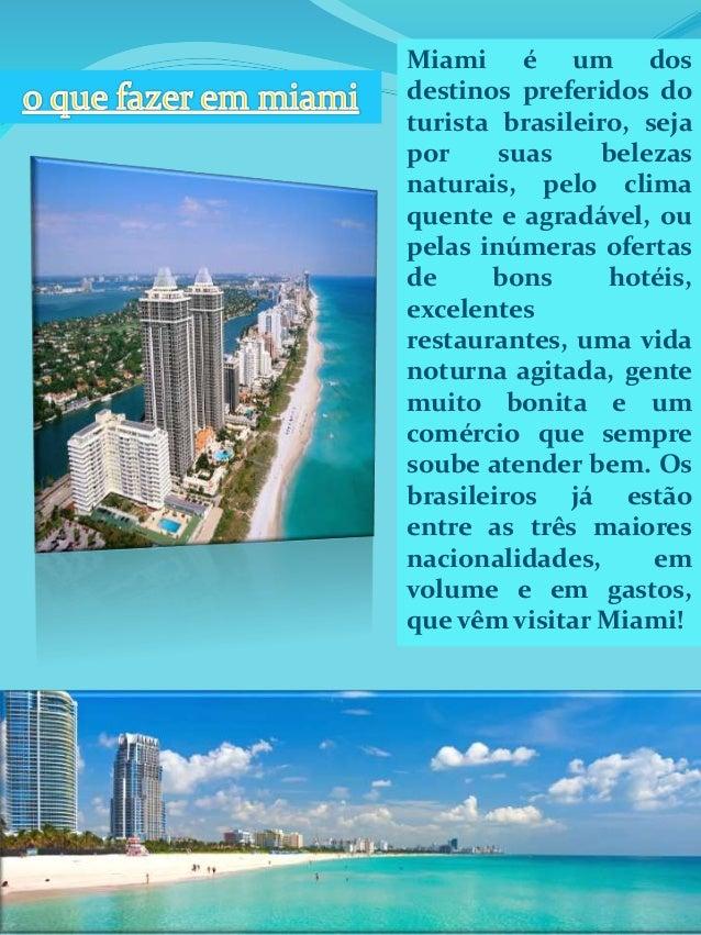 Miami é um dos  destinos preferidos do  turista brasileiro, seja  por suas belezas  naturais, pelo clima  quente e agradáv...
