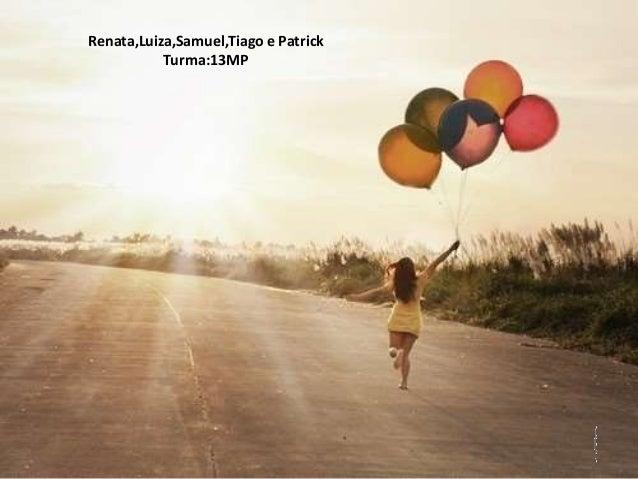 O que é Felicidade? Aristóteles Renata,Luiza,Samuel,Tiago e Patrick Turma:13MP