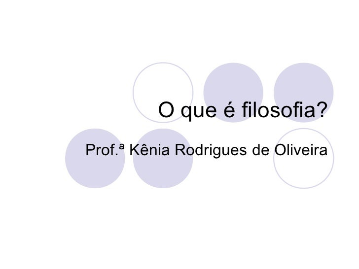 O que é filosofia?Prof.ª Kênia Rodrigues de Oliveira