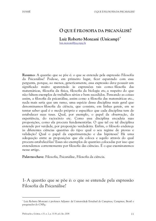 DOSSIÊ O QUE É FILOSOFIA DA PSICANÁLISE? O QUE É FILOSOFIA DA PSICANÁLISE? Luiz Roberto Monzani (Unicamp)* luiz.monzani@pq...