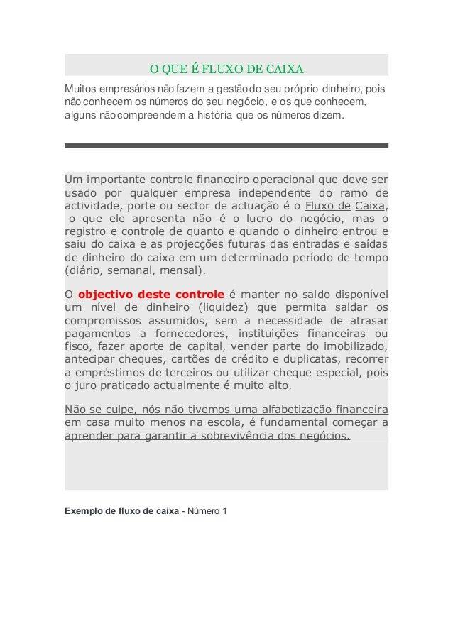 O QUE É FLUXO DE CAIXA Muitos empresários não fazem a gestão do seu próprio dinheiro, pois não conhecem os números do seu ...