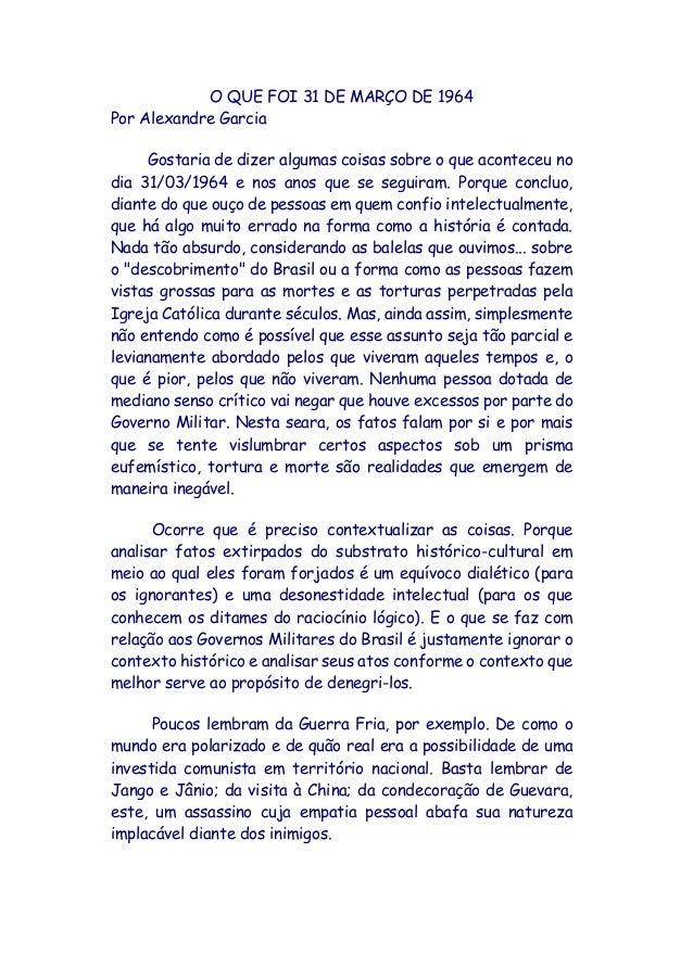 O QUE FOI 31 DE MARÇO DE 1964 Por Alexandre Garcia Gostaria de dizer algumas coisas sobre o que aconteceu no dia 31/03/196...