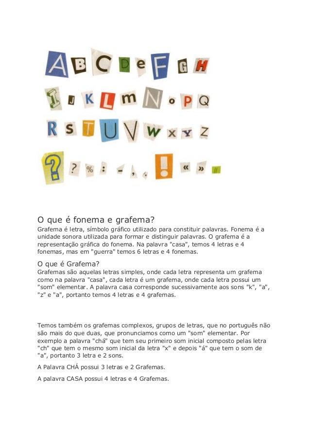 O que é fonema e grafema? Grafema é letra, símbolo gráfico utilizado para constituir palavras. Fonema é a unidade sonora u...