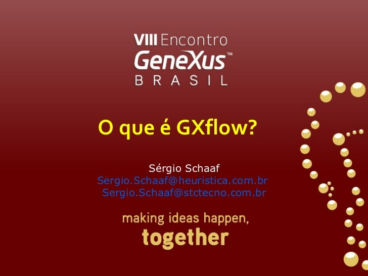 Sérgio Schaaf [email_address]   [email_address] O que é GXflow?
