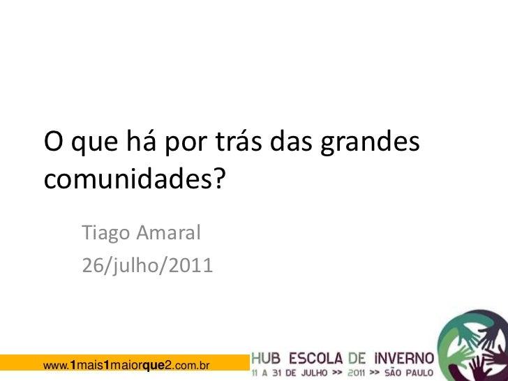 O que há por trás das grandes comunidades?<br />Tiago Amaral<br />26/julho/2011<br />