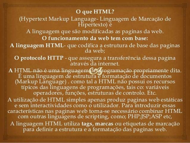 O que HTML?     (Hypertext Markup Language- Linguagem de Marcação de                              Hipertexto) é        A l...