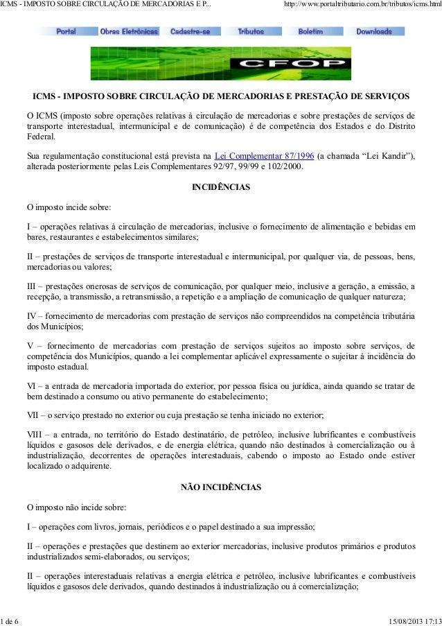 ICMS - IMPOSTO SOBRE CIRCULAÇÃO DE MERCADORIAS E PRESTAÇÃO DE SERVIÇOS O ICMS (imposto sobre operações relativas à circula...