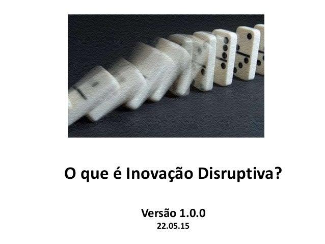 O que é Inovação Disruptiva? Versão 1.0.0 22.05.15