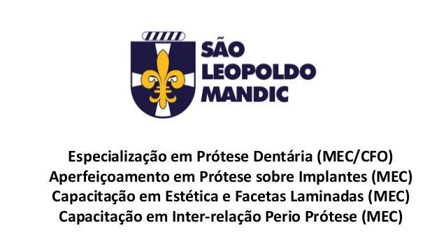 Especialização em Prótese Dentária (MEC/CFO) Aperfeiçoamento em Prótese sobre Implantes (MEC) Capacitação em Estética e Fa...