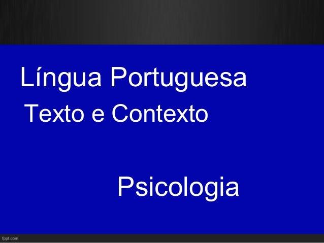 Língua PortuguesaTexto e Contexto        Psicologia