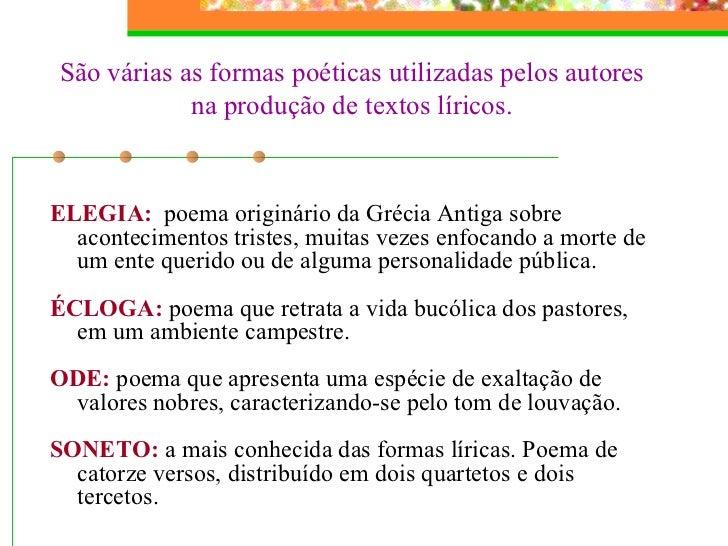 São várias as formas poéticas utilizadas pelos autores na produção de textos líricos. <ul><li>ELEGIA:   poema originário d...