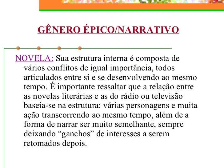 GÊNERO ÉPICO/NARRATIVO <ul><li>NOVELA:  Sua estrutura interna é composta de vários conflitos de igual importância, todos a...