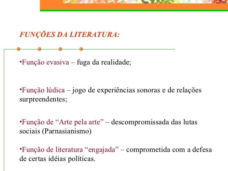 <ul><li>FUNÇÕES DA LITERATURA: </li></ul><ul><li>Função evasiva  – fuga da realidade; </li></ul><ul><li>Função lúdica  – j...