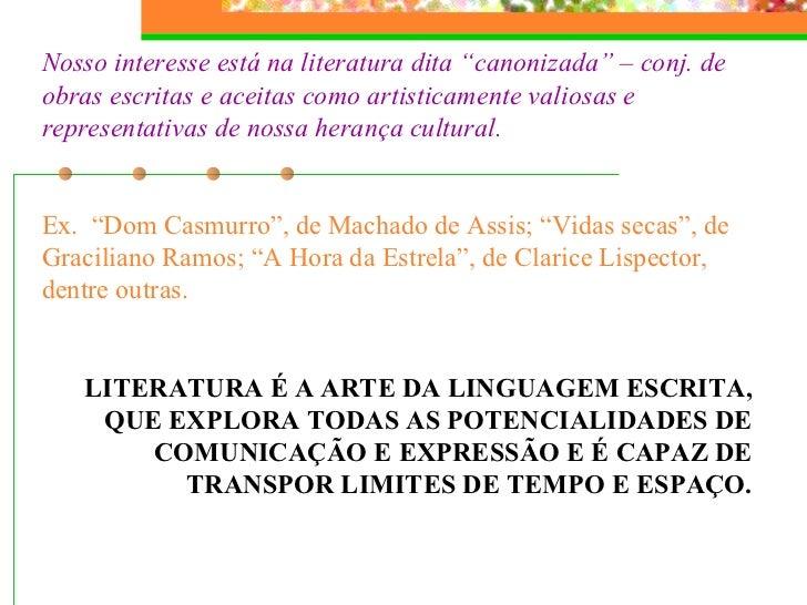 """Nosso interesse está na literatura dita """"canonizada"""" – conj. de obras escritas e aceitas como artisticamente valiosas e re..."""