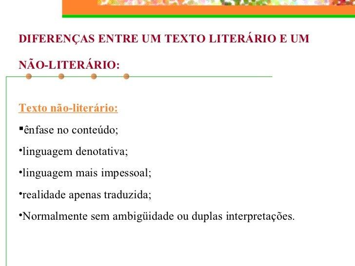 <ul><li>DIFERENÇAS ENTRE UM TEXTO LITERÁRIO E UM  </li></ul><ul><li>NÃO-LITERÁRIO: </li></ul><ul><li>Texto não-literário: ...
