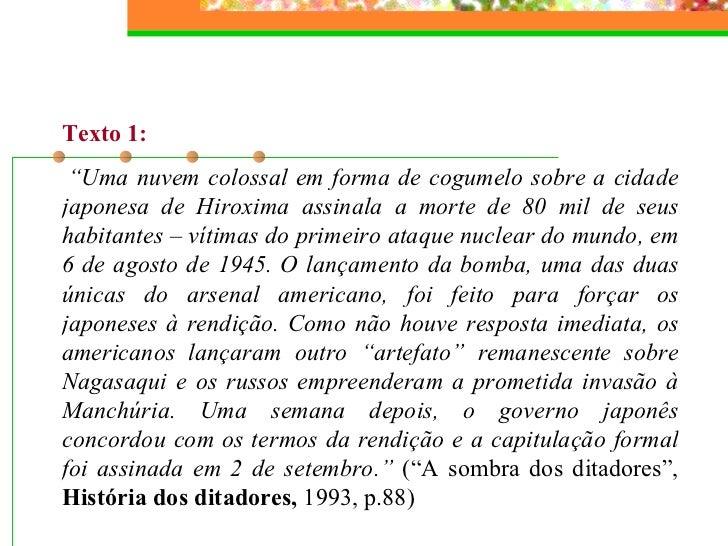 """Texto 1:  """" Uma nuvem colossal em forma de cogumelo sobre a cidade japonesa de Hiroxima assinala a morte de 80 mil de seu..."""
