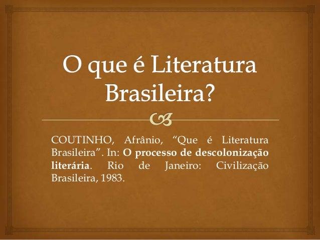 """COUTINHO, Afrânio, """"Que é Literatura Brasileira"""". In: O processo de descolonização literária. Rio de Janeiro: Civilização ..."""