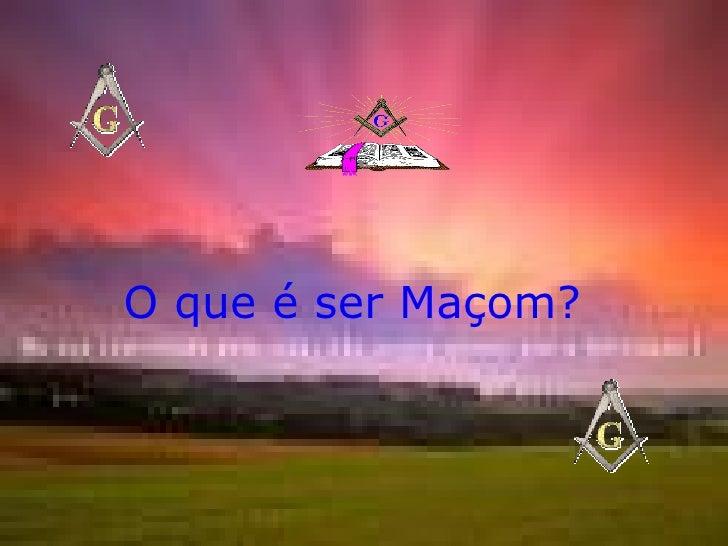 O que é ser Maçom?