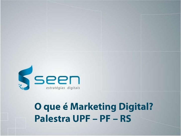 O que é Marketing Digital?<br />Palestra UPF – PF – RS<br />