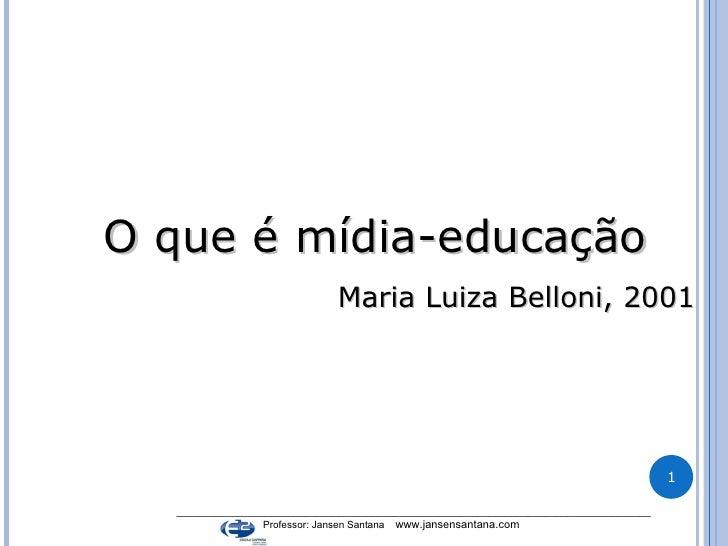 O que é mídia-educação Maria Luiza Belloni, 2001 _________________________________________________________________________...