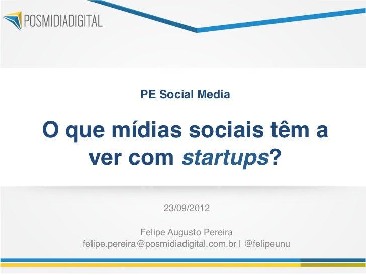 """PE Social Media                       O que mídias sociais têm a    ver com startups?""""                       23/09/2012!..."""