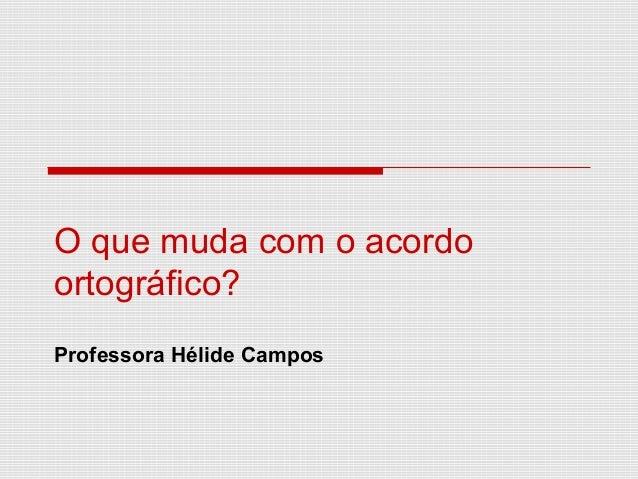 O que muda com o acordoortográfico?Professora Hélide Campos