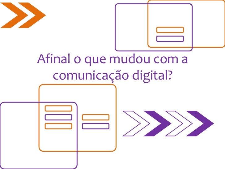 Afinal o que mudou com a   comunicação digital?