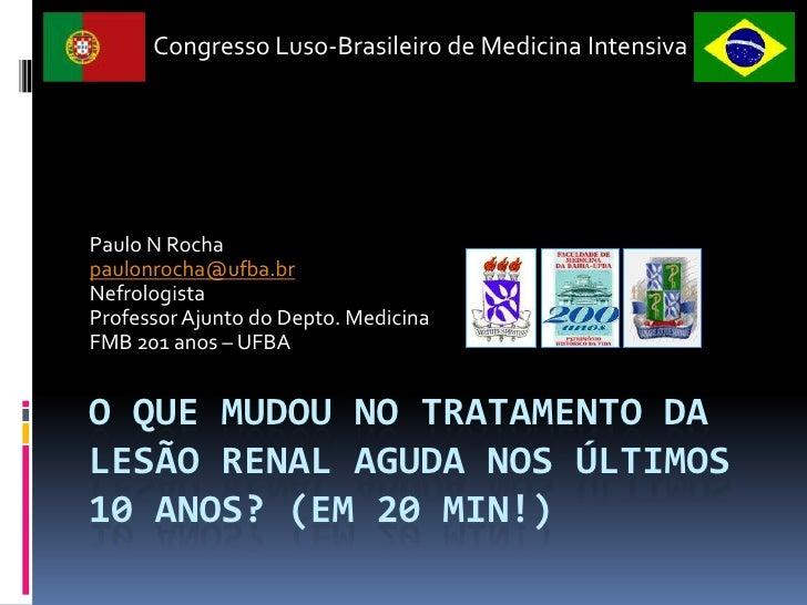O que mudou no tratamento da Lesão Renal Aguda nos últimos 10 anos? (em 20 min!)<br />Paulo N Rocha<br />paulonrocha@ufba....